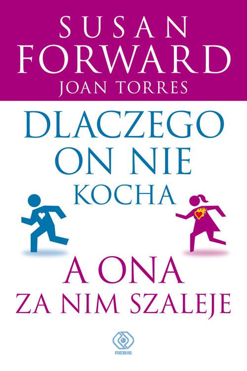 okładka Dlaczego on nie kocha, a ona za nim szaleje, Książka | Susan Forward, Joan Torres