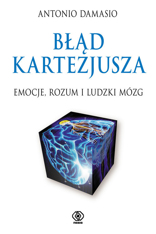 okładka Błąd Kartezjusza. Emocje, rozum i ludzki mózg, Książka   Damasio Antonio