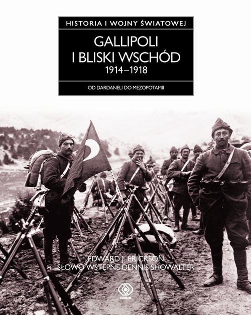 okładka Gallipoli i Bliski Wschód 1914-1918. Od Dardaneli do Mezopotamii, Książka | Edward J. Erickson