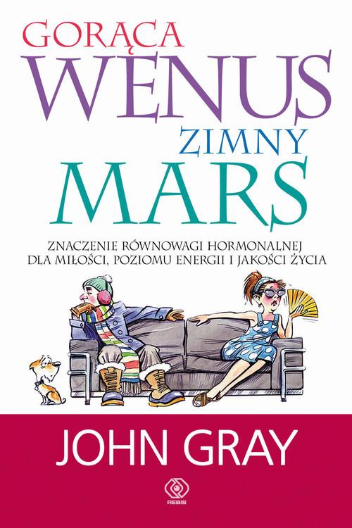 okładka Gorąca Wenus, zimny Mars. Znaczenie równowagi hormonalnej dla miłości, poziomu energii i jakości życiaksiążka      John Gray