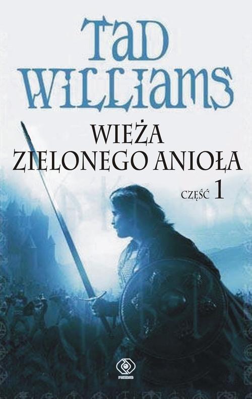 okładka Wieża Zielonego Anioła. Część 1, Książka   Williams Tad