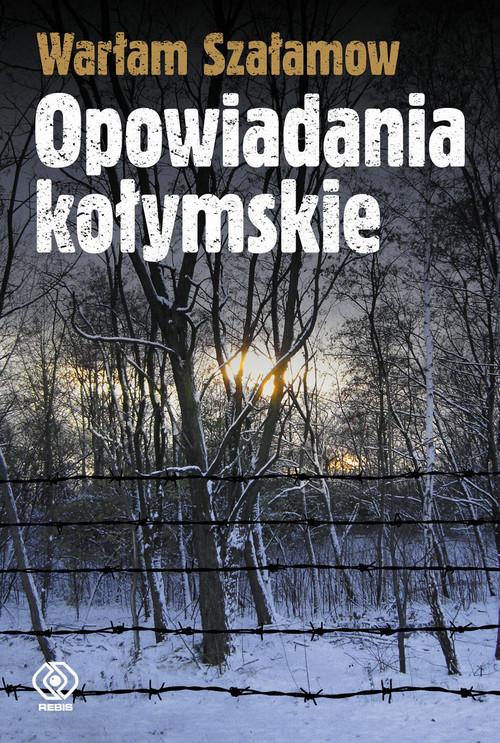 okładka Opowiadania kołymskie, Książka   Szałamow Warłam