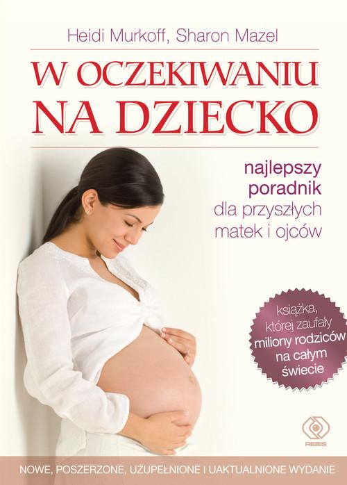 okładka W oczekiwaniu na dziecko. Najlepszy poradnik dla przyszłych matek i ojców, Książka | Heidi E. Murkoff, Sharon Mazel