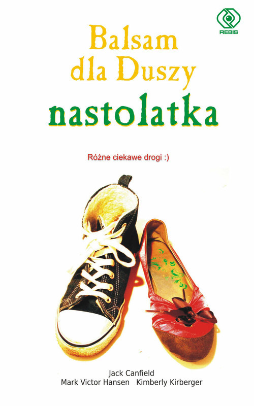 okładka Balsam dla duszy nastolatka. Różne ciekawe drogi, Książka   Jack Canfield, Mark Victor Hansen, Kirberger