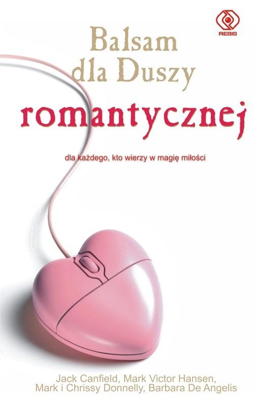 okładka Balsam dla duszy romantycznej, Książka   Jack Canfield, Mark Victor Hansen, M Donnelly