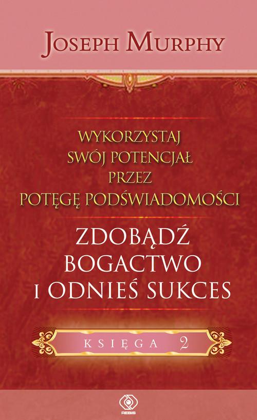 okładka Wykorzystaj swój potencjał, zdobądź bogactwo i odnieś sukces, Książka   Joseph Murphy