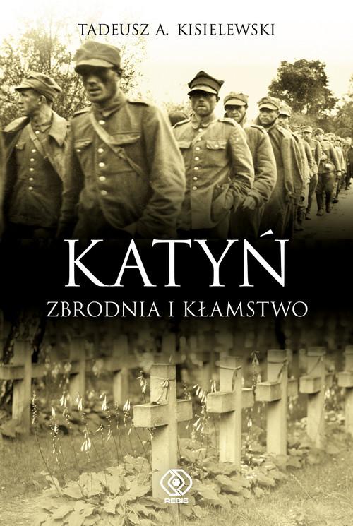 okładka Katyń. Zbrodnia i kłamstwo, Książka | Tadeusz A. Kisielewski