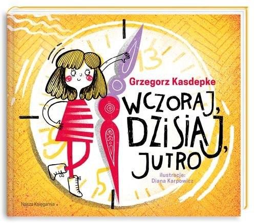 okładka Wczoraj, dzisiaj, jutro, Książka | Grzegorz Kasdepke