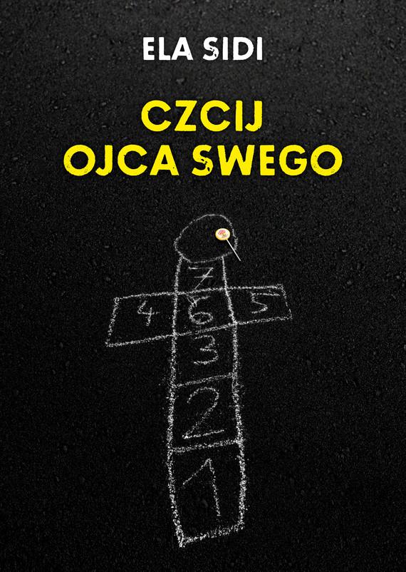 okładka Czcij ojca swego, Książka | Sidi Ela