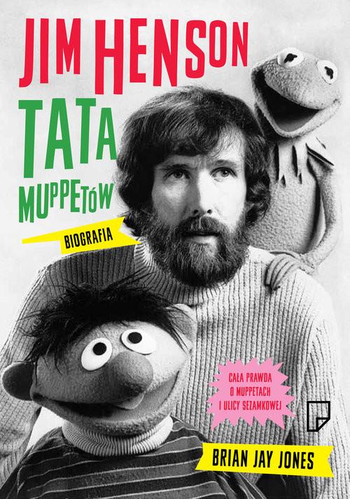 okładka Jim Henson. Tata Muppetów, Książka | Brian Jay  Jones