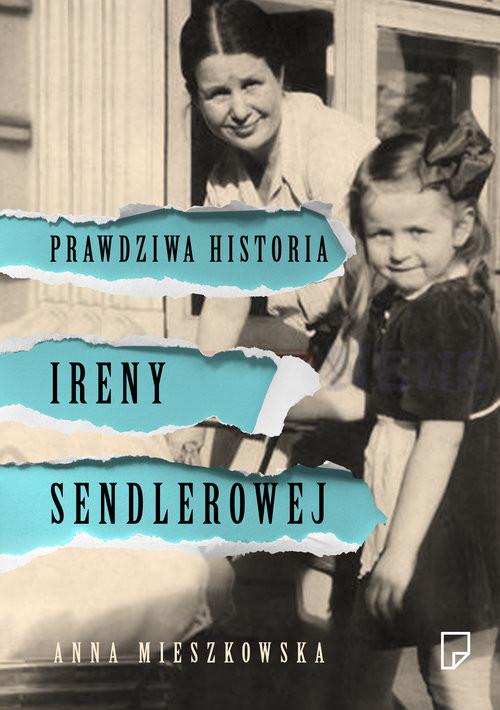 okładka Prawdziwa historia Ireny Sendlerowej, Książka | Mieszkowska Anna