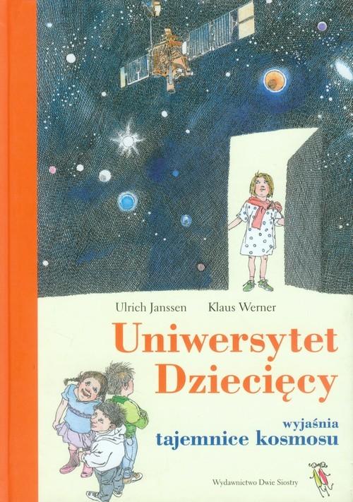 okładka Uniwersytet Dziecięcy wyjaśnia tajemnice kosmosu, Książka | Urlich Janssen, Klaus Werner
