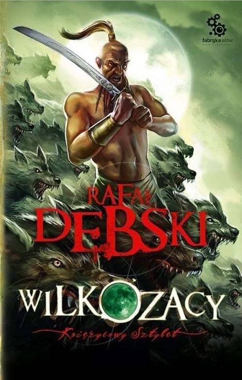 okładka Wilkozacy 3. Księżycowy sztylet, Książka | Rafał Dębski