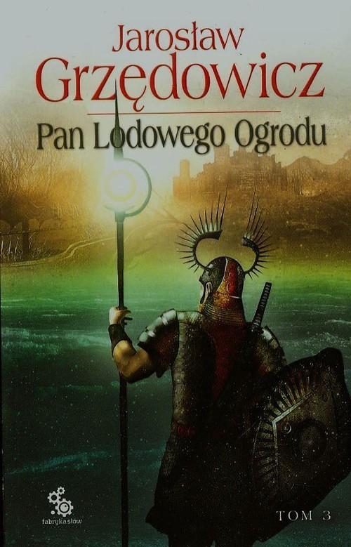 okładka Pan Lodowego Ogrodu. Tom 3, Książka | Jarosław Grzędowicz