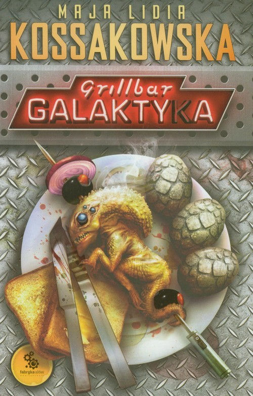 okładka Grillbar Galaktyka, Książka | Maja Lidia Kossakowska