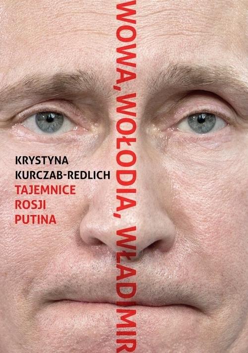 okładka Wowa, Wołodia, Władimir. Tajemnice Rosji Putinaksiążka |  | Kurczab-Redlich Krystyna