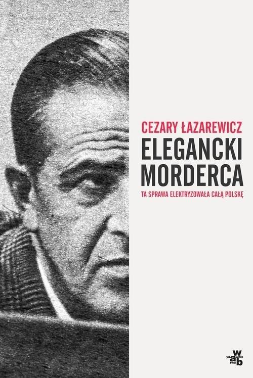 okładka Elegancki morderca, Książka | Łazarewicz Cezary