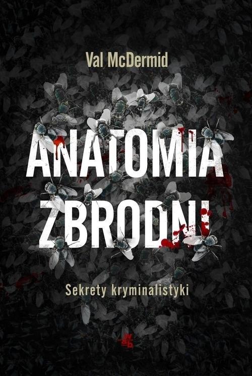 okładka Anatomia zbrodni. Sekrety kryminalistyki, Książka | Val McDermid