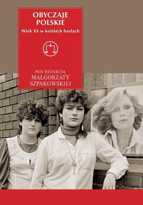 okładka Obyczaje polskie. Wiek XX w krótkich hasłach, Książka   Małgorzata  Szpakowska