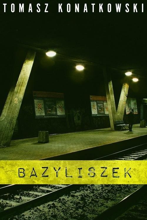 okładka Bazyliszek, Książka | Tomasz Konatkowski