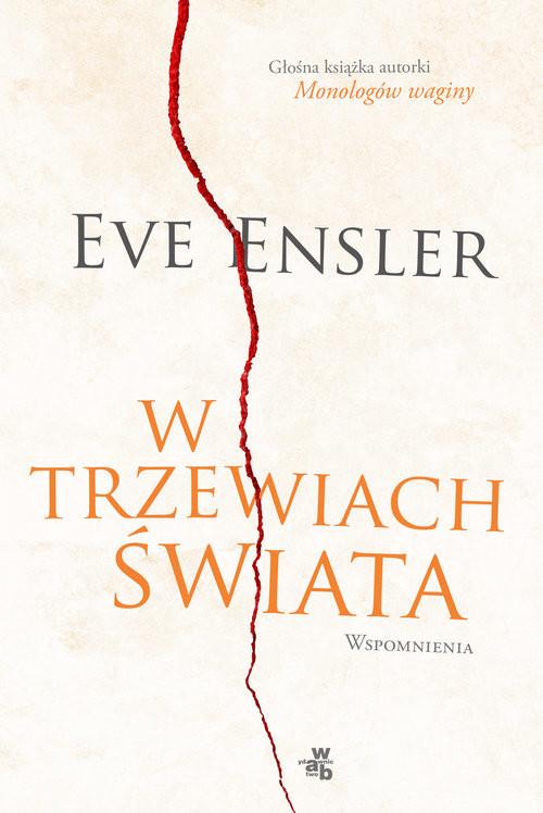 okładka W trzewiach świata. Wspomnienia, Książka | Eve Ensler
