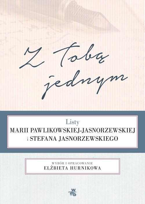 okładka Z Tobą jednym. Listy Marii Pawlikowskiej-Jasnorzewskiej i Stefana Jasnorzewskiego, Książka | Hurnik Elżbieta