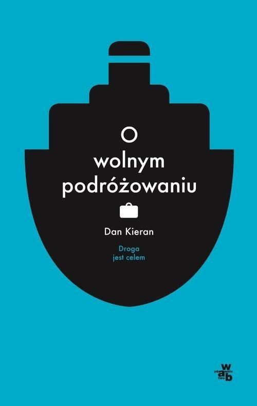 okładka O wolnym podróżowaniu, Książka | Kieran Dan