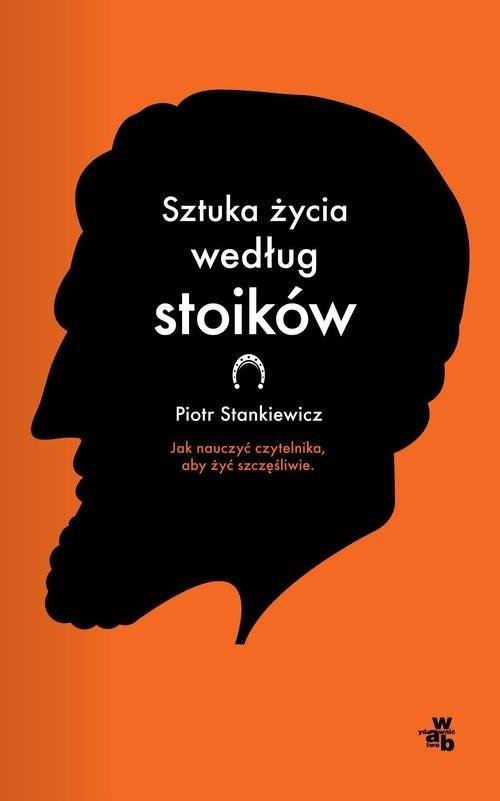 okładka Sztuka życia według stoików, Książka | Stankiewicz Piotr