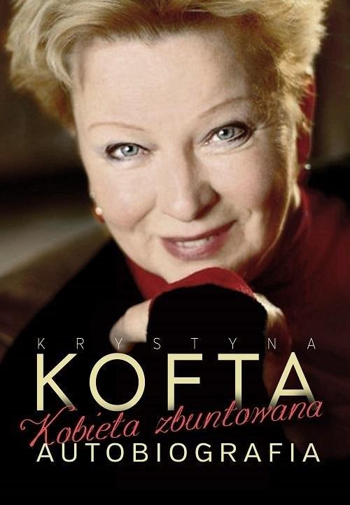 okładka Kobieta zbuntowana. Autobiografia Krystyny Koftyksiążka |  | Kofta Krystyna