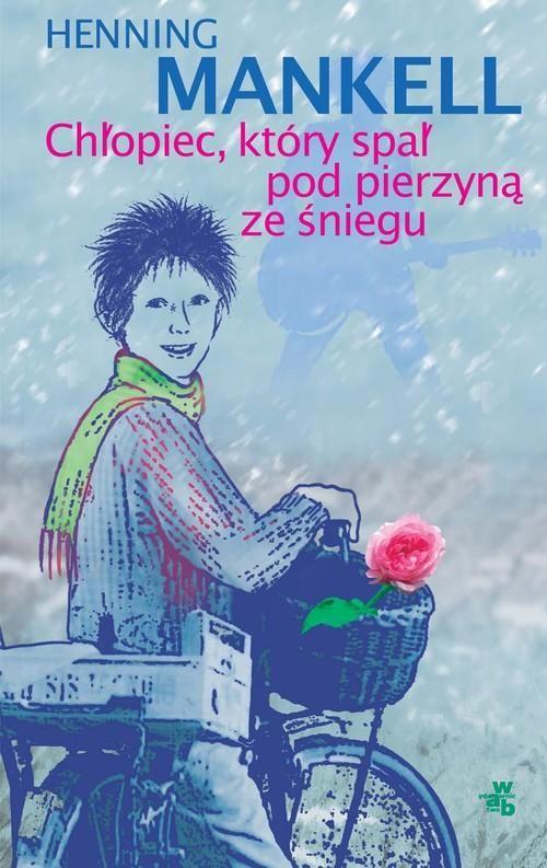 okładka Chłopiec, który spał pod pierzyną ze śnieguksiążka      Henning Mankell