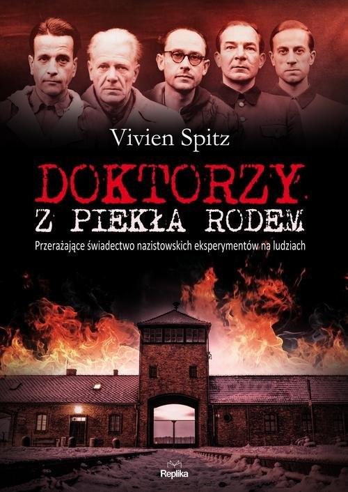 okładka Doktorzy z piekła rodem. Przerażające świadectwo nazistowskich eksperymentów na ludziach, Książka | Spitz Vivien