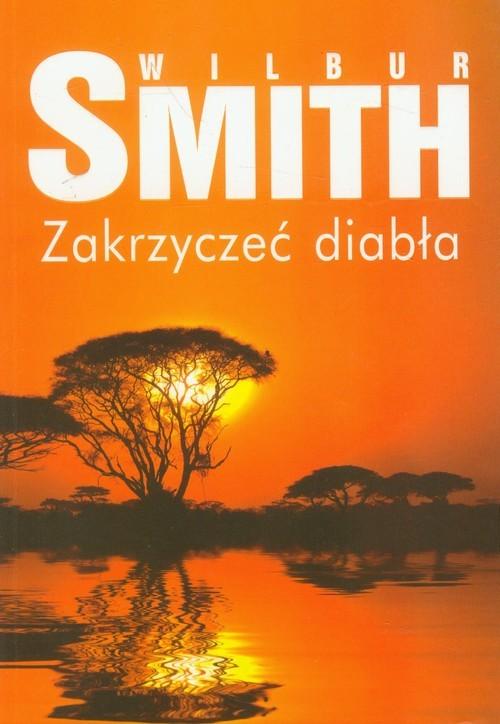 okładka Zakrzyczeć diabła, Książka   Wilbur Smith