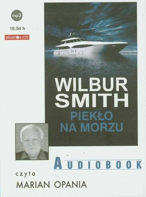 okładka Piekło na morzu audiobook, Książka   Wilbur Smith