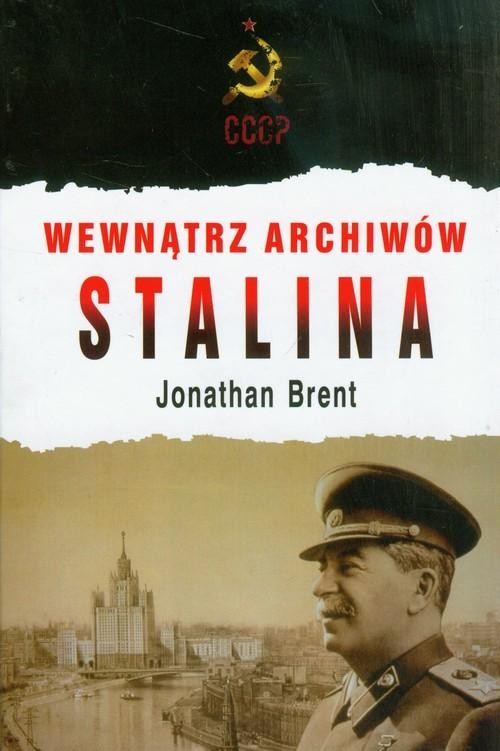 okładka Wewnątrz archiwów Stalina, Książka | Brent Jonathan