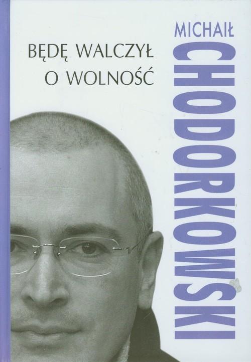 okładka Będę walczył o wolność, Książka | Michaił Chodorkowski