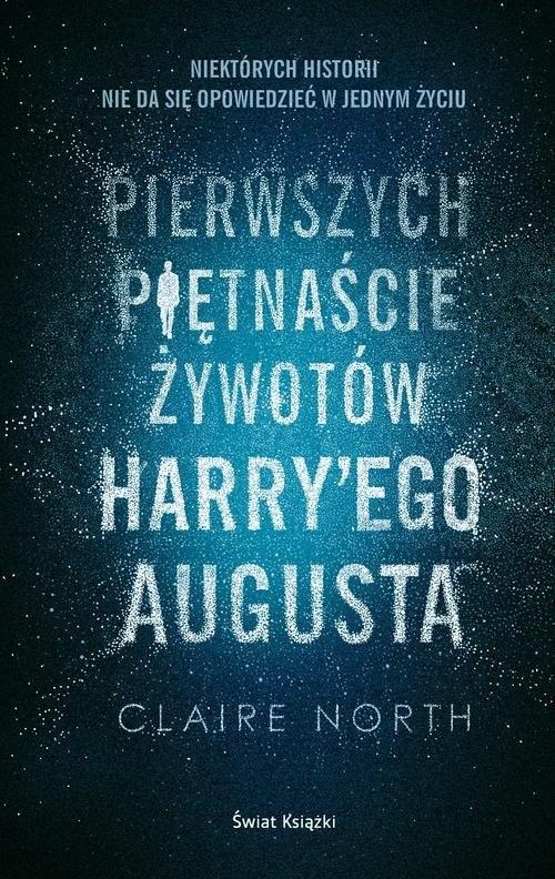 okładka Pierwszych piętnaście żywotów Harry'ego Augusta, Książka | North Claire