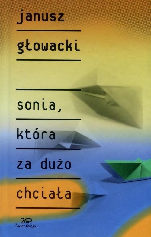okładka Sonia, która za dużo chciała, Książka | Głowacki Janusz