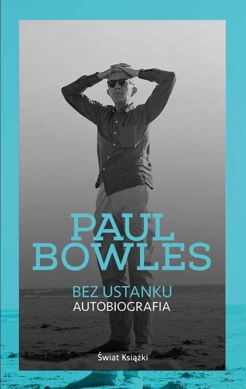 okładka Bez ustanku. Autobiografia, Książka   Bowles Paul