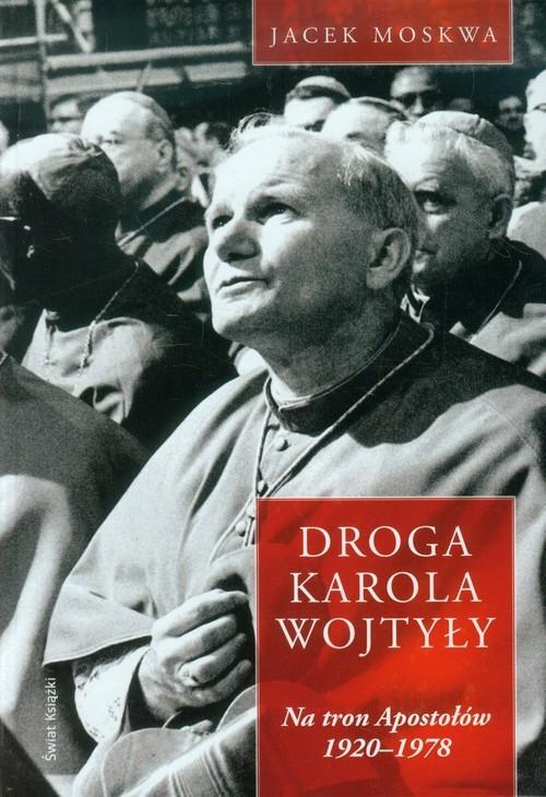 okładka Droga Karola Wojtyły Tom 1 Na tron Apostołów, Książka | Jacek Moskwa