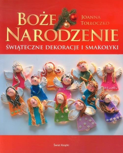 okładka Boże Narodzenie. Świąteczne dekoracje i smakołykiksiążka      Joanna Tołłoczko