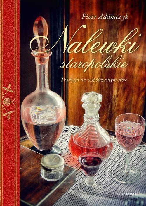 okładka Nalewki Staropolskie, Książka | Adamczyk Piotr