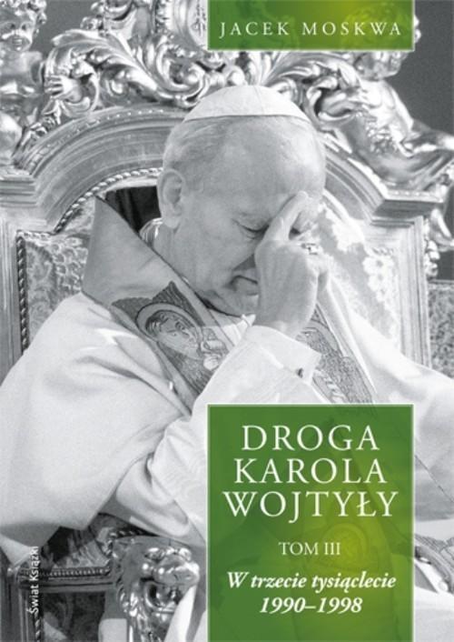 okładka Droga Karola Wojtyły. Tom 3, Książka | Jacek Moskwa