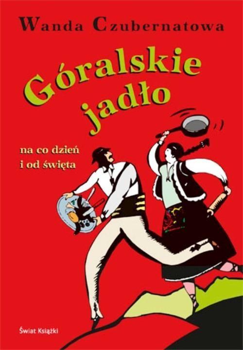 okładka Góralskie jadło na co dzień i od święta, Książka | Wanda Czubernatowa