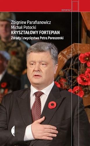 okładka Kryształowy fortepian. Zdrady i zwycięstwa Petra Poroszenki, Książka | Michał Potocki, Zbigniew Parafianowicz