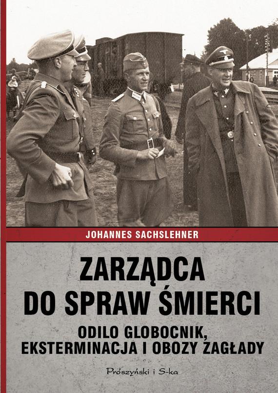 okładka Zarządca do spraw śmierci. Odilo Globocnik, eksterminacja i obozy zagładyksiążka |  | Sachslehner Johannes