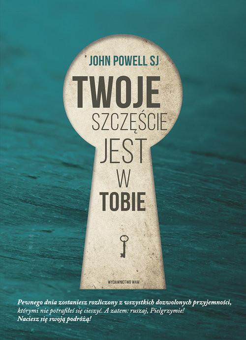 okładka Twoje szczęście jest w Tobie, Książka | Powell John
