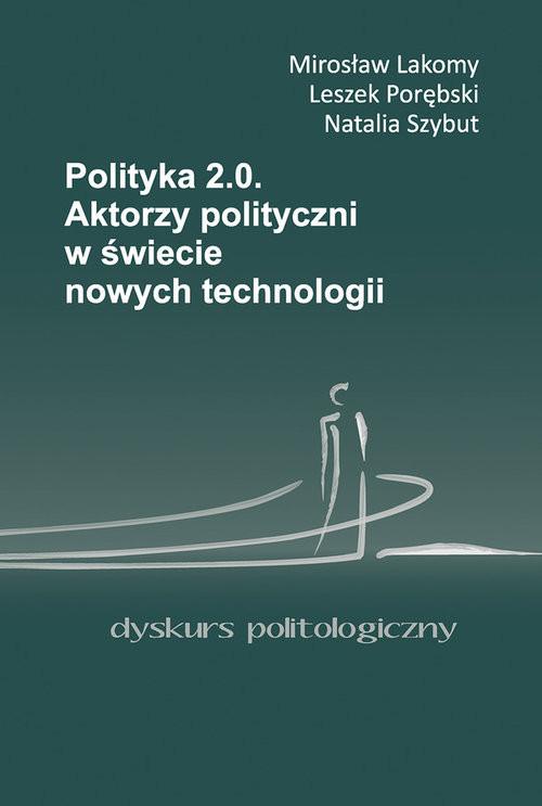 okładka Polityka 2.0, Książka | Mirosław Lakomy, Leszek Porębski, Nata Szybut