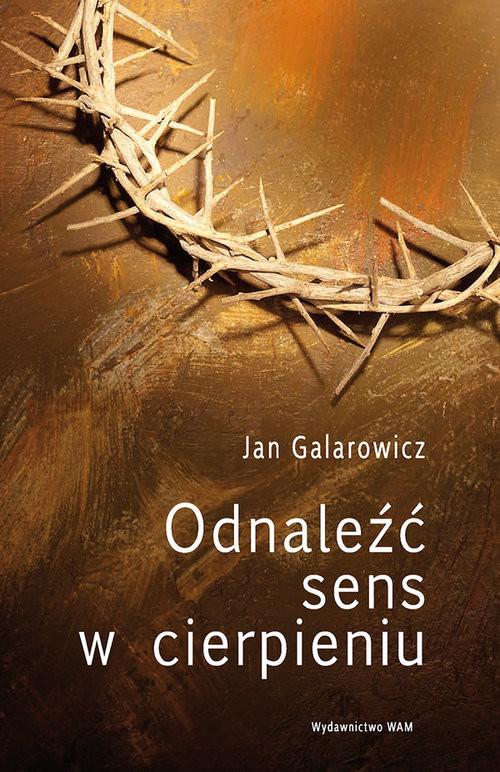okładka Odnaleźć sens w cierpieniu, Książka | Jan Galarowicz