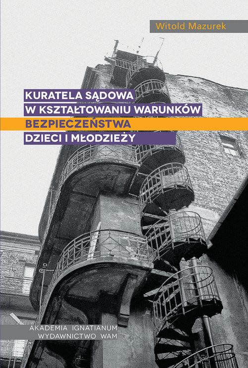 okładka Kuratela sądowa w kształtowaniu warunków bezpieczeństwa dzieci i młodzieży, Książka | Mazurek Witold