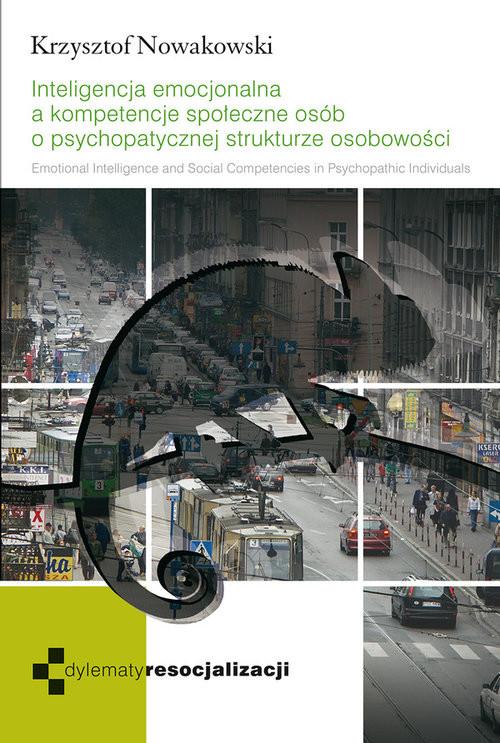 okładka Inteligencja emocjonalna a kompetencje społeczne osób o psychopatycznej strukturze osobowości.książka |  | Nowakowski Krzysztof